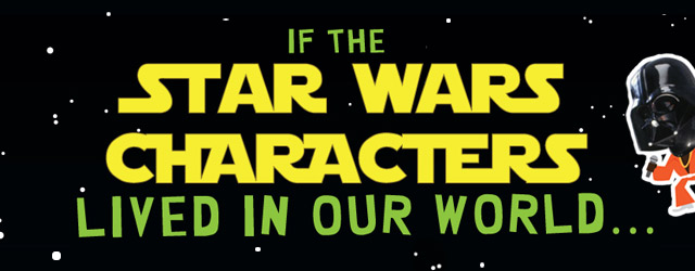 If the Star Wars Characters Lived in Our World [Infographic]
